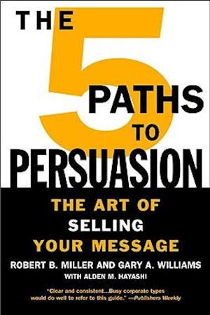 The 5 Paths to Persuasion af Robert B. Miller, Gary A. Williams