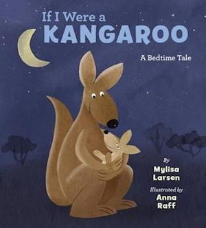 Bog, hardback If I Were a Kangaroo af Mylisa Larsen, Anna Raff