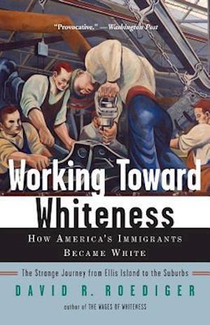 Working Toward Whiteness af David R. Roediger