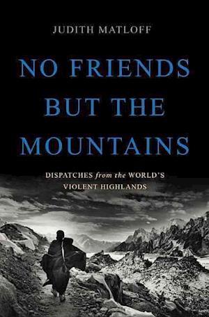 Bog, hardback No Friends but the Mountains af Judith Matloff