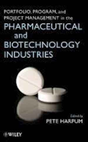 Portfolio, Program, and Project Management in the Pharmaceutical and Biotechnology Industries af Pete Harpum