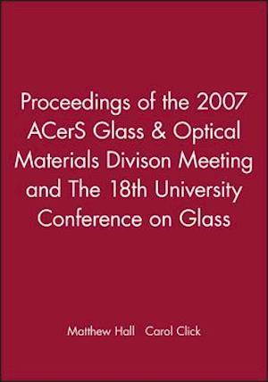 Proceedings of the 2007 ACerS Glass & Optical Materials Divison Meeting and the 18th University Conference on Glass af Matthew Hall