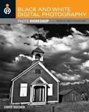 Black and White Digital Photography Photo Workshop af Chris Bucher, Rob Gardiner