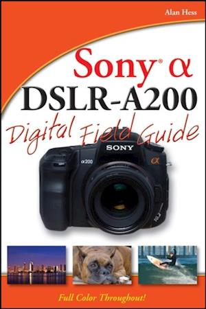 Sony Alpha DSLR-A200 Digital Field Guide af Alan Hess