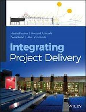 Integrated Project Delivery af Dean Reed, Martin Fischer, Atul Khanzode