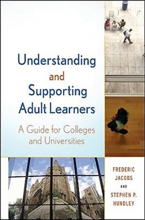 Understanding and Supporting Adult Learners af Stephen P Hundley, Frederic Jacobs
