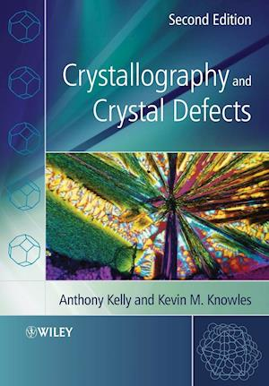 Crystallography and Crystal Defects af Kevin M Knowles, Anthony Kelly, Anthony A Kelly