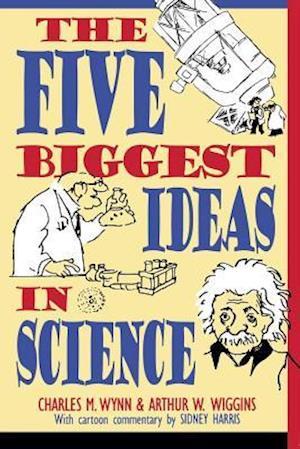 The Five Biggest Ideas in Science af Charles M. Wynn