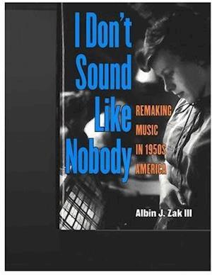 I Don't Sound Like Nobody af Albin J. Zak III