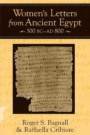 Women's Letters from Ancient Egypt, 300 BC-Ad 800 af Raffaella Cribiore, Roger S. Bagnall