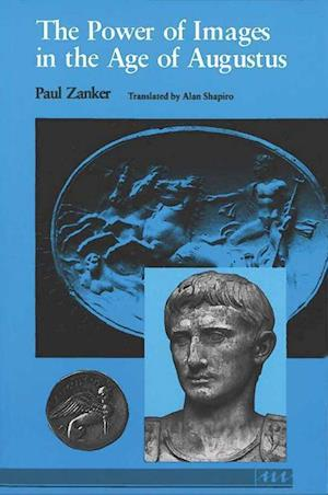 The Power of Images in the Age of Augustus af Paul Zanker, Alan Shapiro