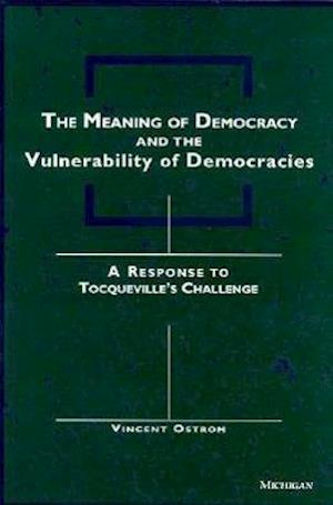The Meaning of Democracy and the Vulnerabilities of Democracies af Vincent Ostrom