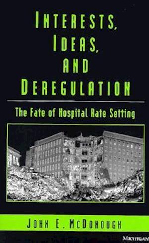 Interests, Ideas, and Deregulation af John E. McDonough
