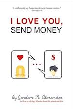 I Love You, Send Money (Trilogy of Books about Life Lessons and Love, nr. 1)