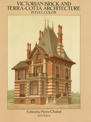 Victorian Brick and Terra-Cotta Architecture in Full Color af Pierre Chabat