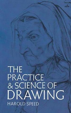 The Practice and Science of Drawing af Harold Speed, Art Instruction