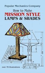 How to Make Mission Style Lamps and Shades af Popular Mechanics Magazine, John Duncan Adams, Popular Mechanics Co