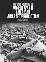Picture History of World War II American Aircraft Production af Joshua Stoff