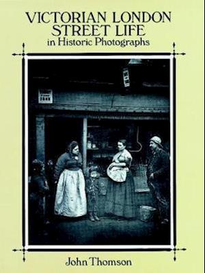 Victorian London Street Life in Historic Photographs af Adolphe Smith, John Thomson