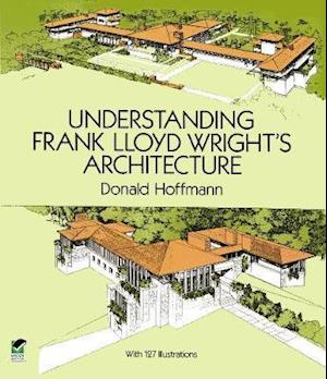 Understanding Frank Lloyd Wright's Architecture af Donald Hoffmann