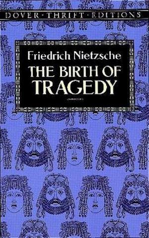 The Birth of Tragedy af Friedrich Wilhelm Nietzsche, Dover Thrift Editions