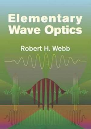 Elementary Wave Optics af Robert H. Webb