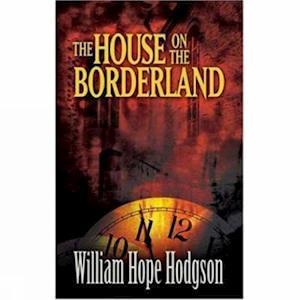 The House on the Borderland af William Hope Hodgson