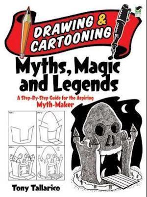 Drawing & Cartooning Myths, Magic and Legends af Tony Tallarico