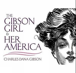 The Gibson Girl and Her America af Charles Dana Gibson