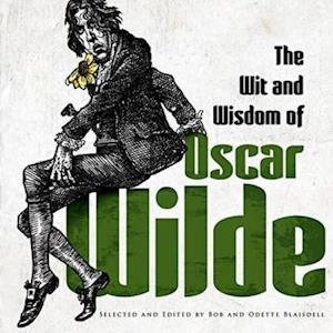 The Wit and Wisdom of Oscar Wilde af Oscar Wilde, Odette Blaisdell, Bob Blaisdell