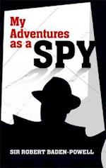 My Adventures As a Spy af Robert Baden powell, Matthew Arnold, Peter Earnest
