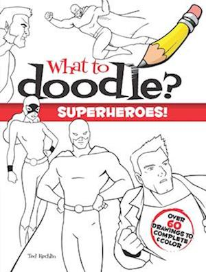 What to Doodle? Superheroes! af Ted Rechlin