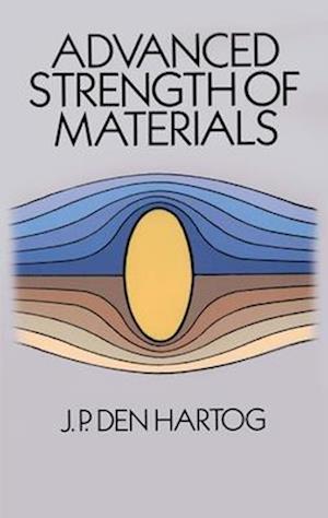 Advanced Strength of Materials af J. P. Den Hartog, J. P. Den Hartog, Den Hartog J P