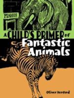 A Child's Primer of Fantastic Animals af Oliver Herford