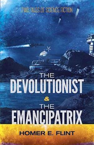 Bog, hardback The Devolutionist and the Emancipatrix af Homer Eon Flint