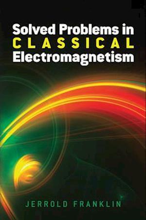 Solved Problems in Classical Electromagnetism af Jerrold Franklin