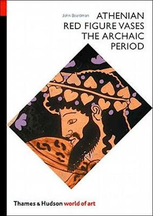Athenian Red Figure Vases: The Archaic Period af John Boardman