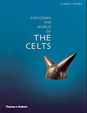 Exploring the World of the Celts af Simon James