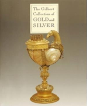 The Gilbert Collection of Gold and Silver af Tim Schroder
