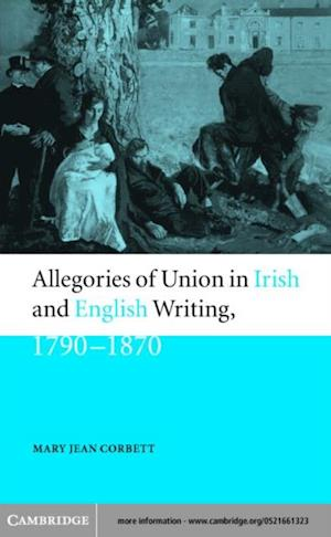 Allegories of Union in Irish and English Writing, 1790-1870 af Corbett