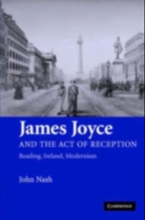 James Joyce and the Act of Reception af Nash