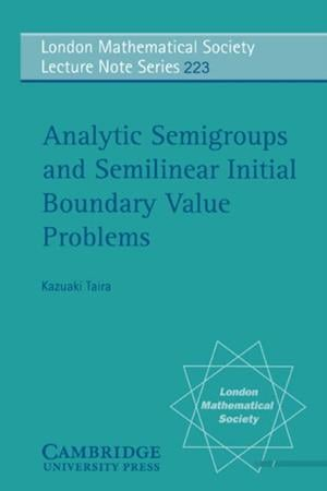 Analytic Semigroups and Semilinear Initial Boundary Value Problems af Kazuaki Taira