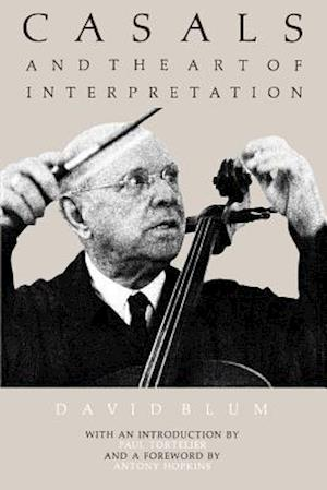 Casals and the Art of Interpretation af David Blum