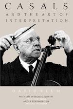 Casals and the Art of Interpretation af David Blum