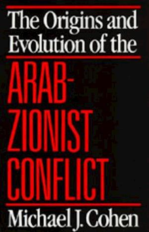 The Origins and Evolution of the Arab-Zionist Conflict af Michael J. Cohen