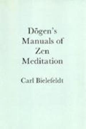 Dogen's Manuals of Zen Meditation af Carl Bielefeldt