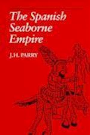The Spanish Seaborne Empire af J. H. Parry