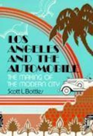 Los Angeles and the Automobile af Scott L. Bottles