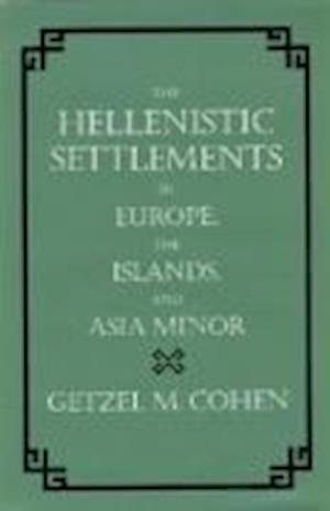 The Hellenistic Settlements in Europe, the Islands, and Asia Minor af Getzel M. Cohen