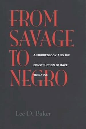 From Savage to Negro af Lee D. Baker